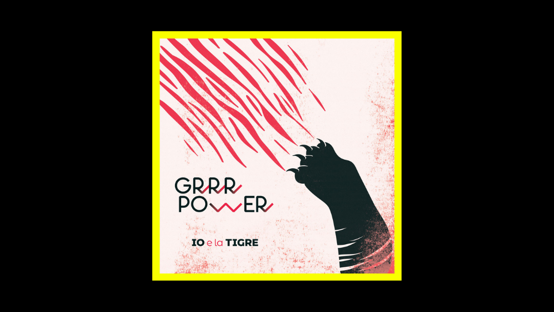 IO e la TIGRE – GRRR POWER