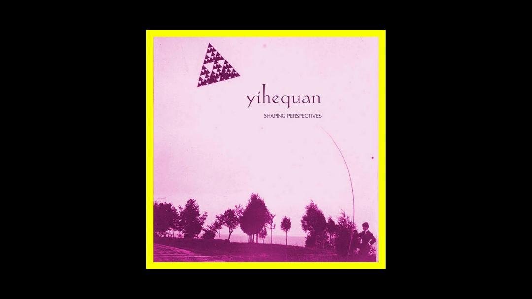 Yihequan – Shaping Perspectives