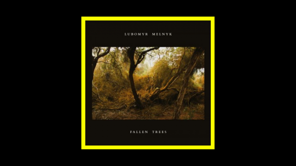 Lubomyr Melnyk - Fallen Trees Radioaktiv