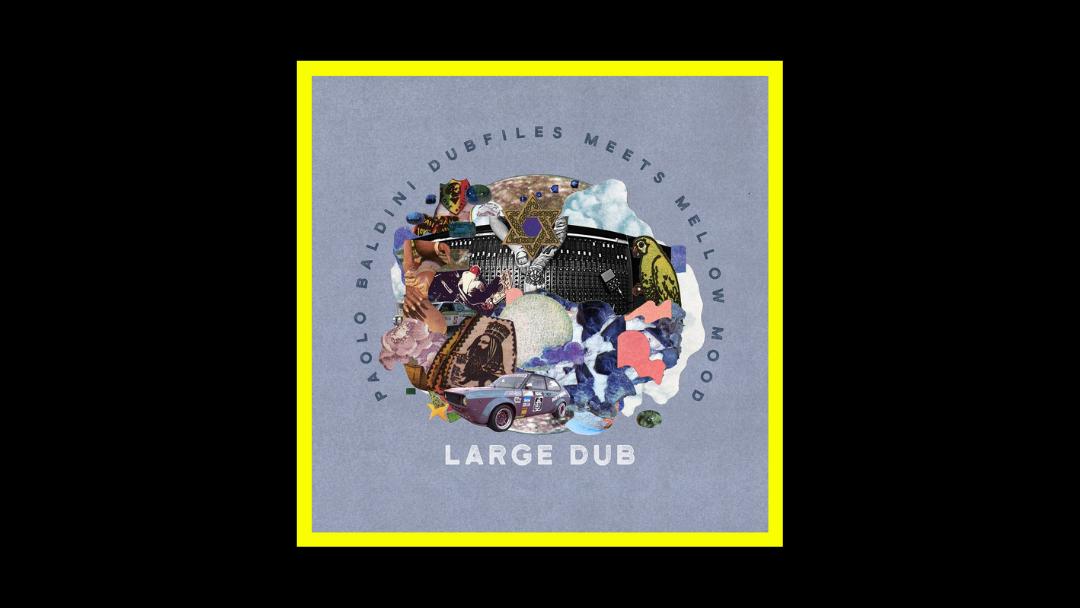 Paolo Baldini DubFiles meets Mellow Mood – Large Dub