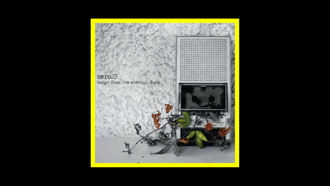 Zero23 – Songs from the eternal dump