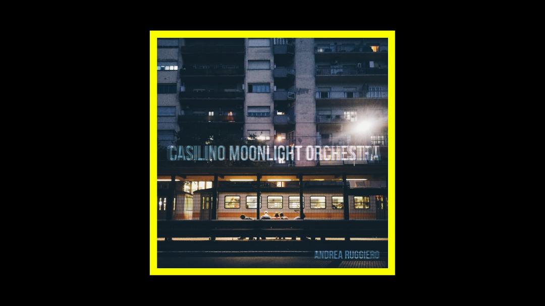 Andrea Ruggiero – Casilino Moonlight Orchestra