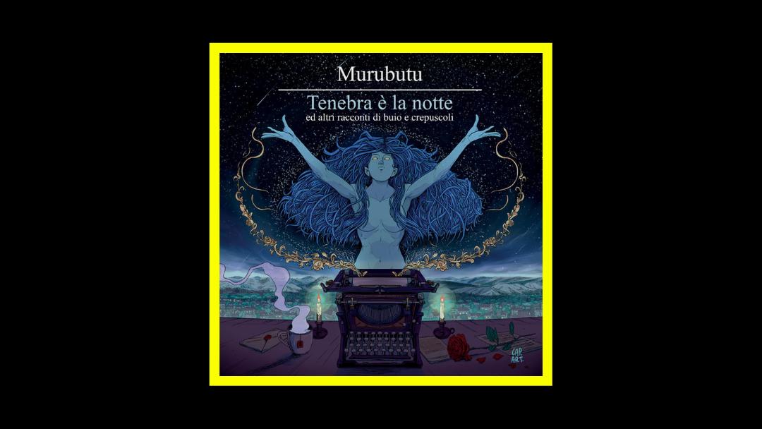 Murubutu – Tenebra è la notte e altri racconti di buio e crepuscoli