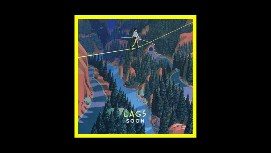 Lags – Soon