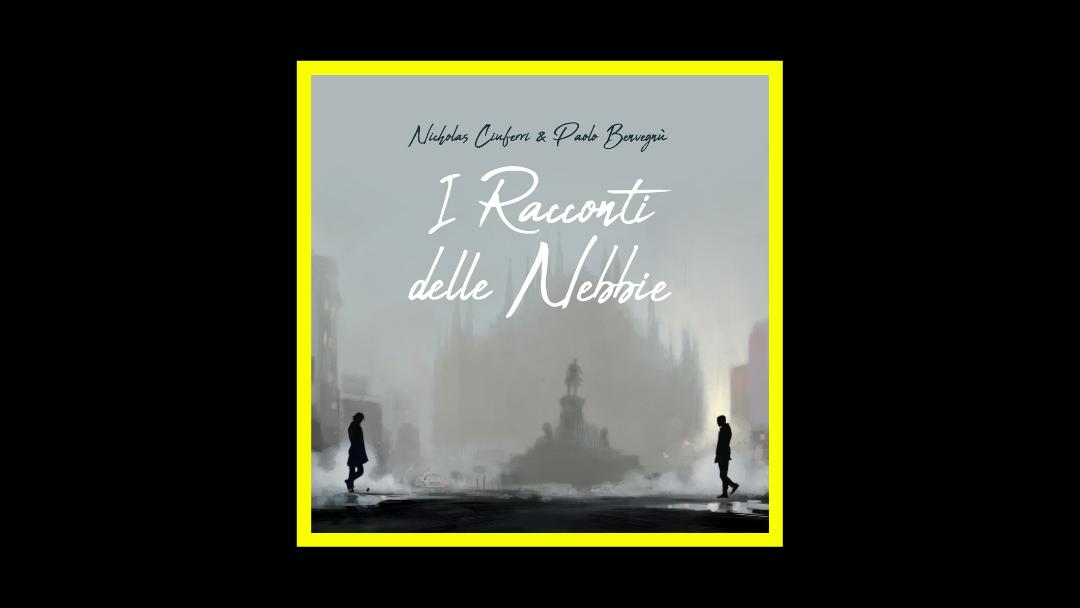 Paolo Benvegnù & Nicholas Ciuferri – I racconti delle nebbie