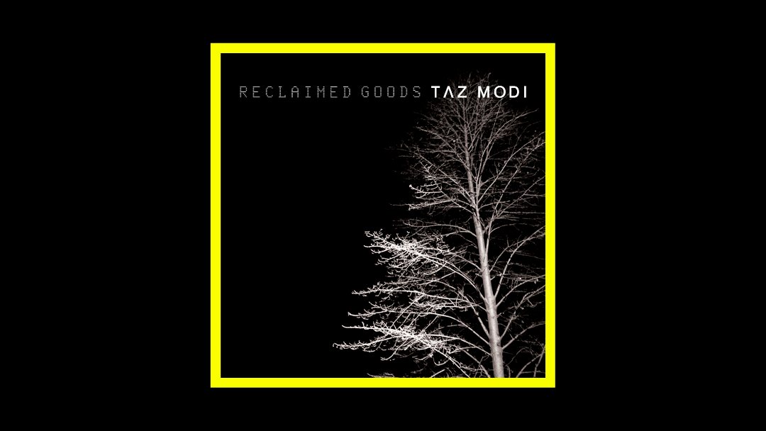 Taz Modi – Reclaimed Goods