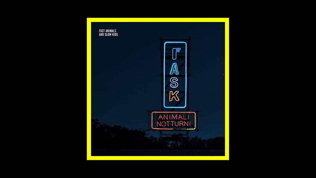 Fast Animals and Slow Kids – Animali Notturni