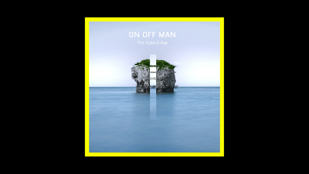 On Off Man – The Hybrid Age
