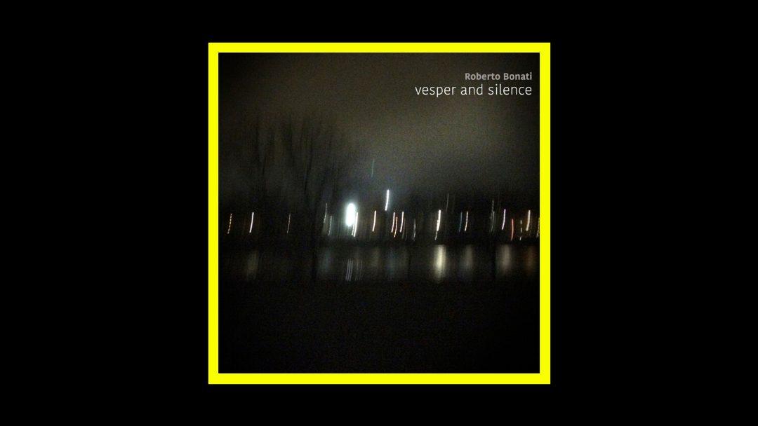 Roberto Bonati – Vesper and Silence