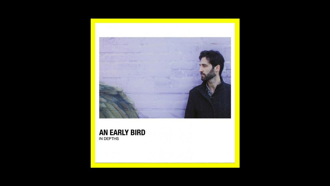 An Early Bird – In Depths