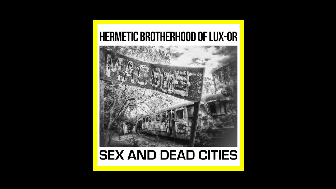 Hermetic Brotherhood of Lux-Or – Sex and Dead Cities