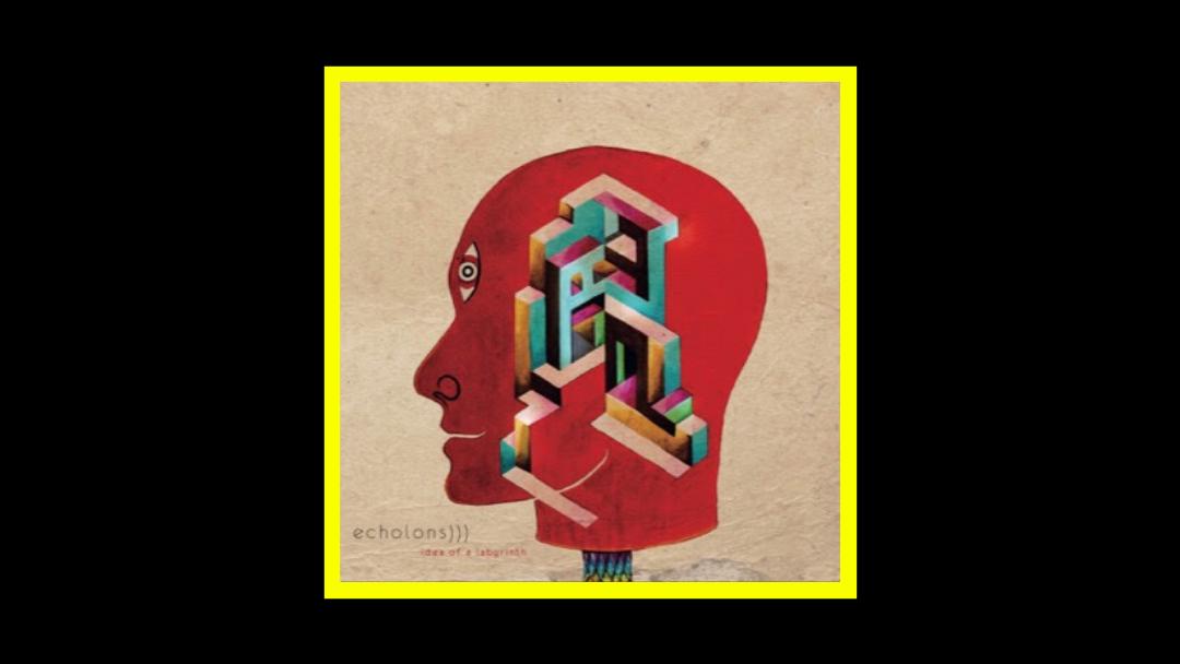 Echolons))) – Idea Of A Labyrinth
