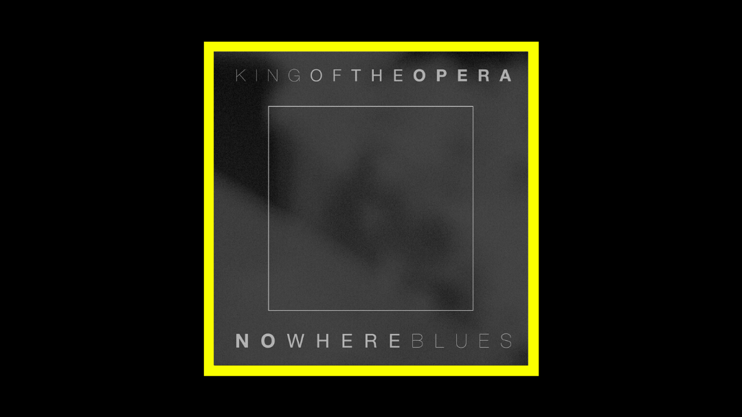 King of the Opera – Nowhere Blues