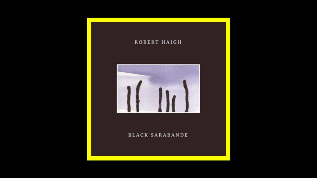 Robert Haigh – Black Sarabande