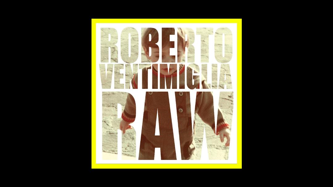 Roberto Ventimiglia – Raw
