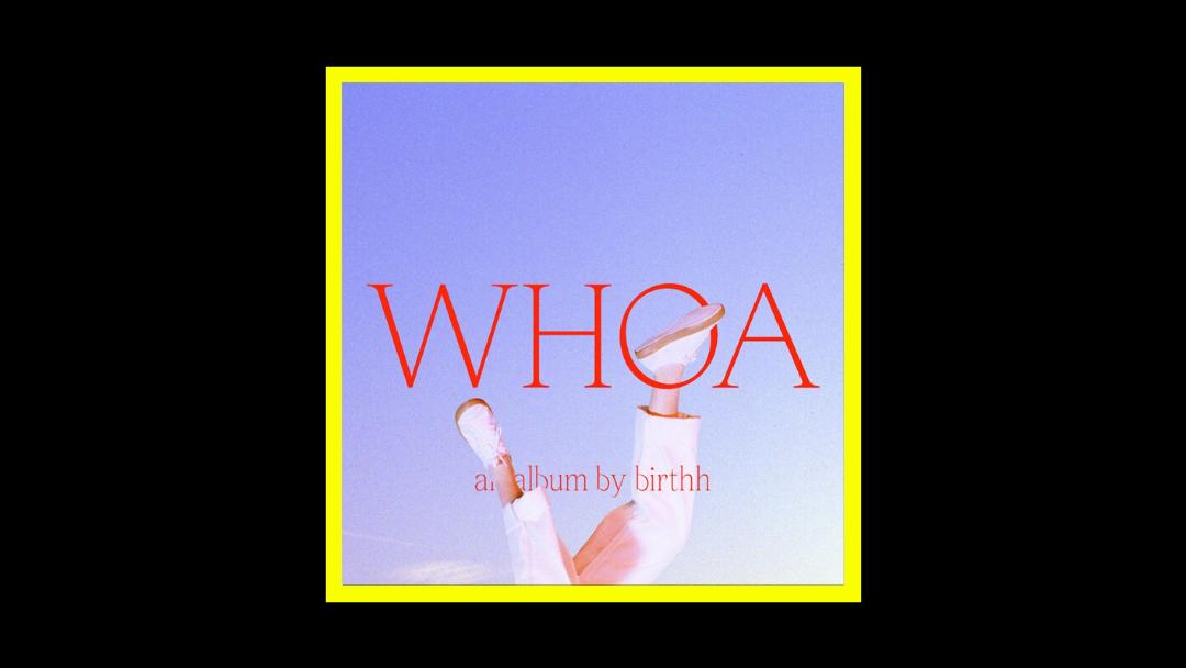 Birthh – WHOA