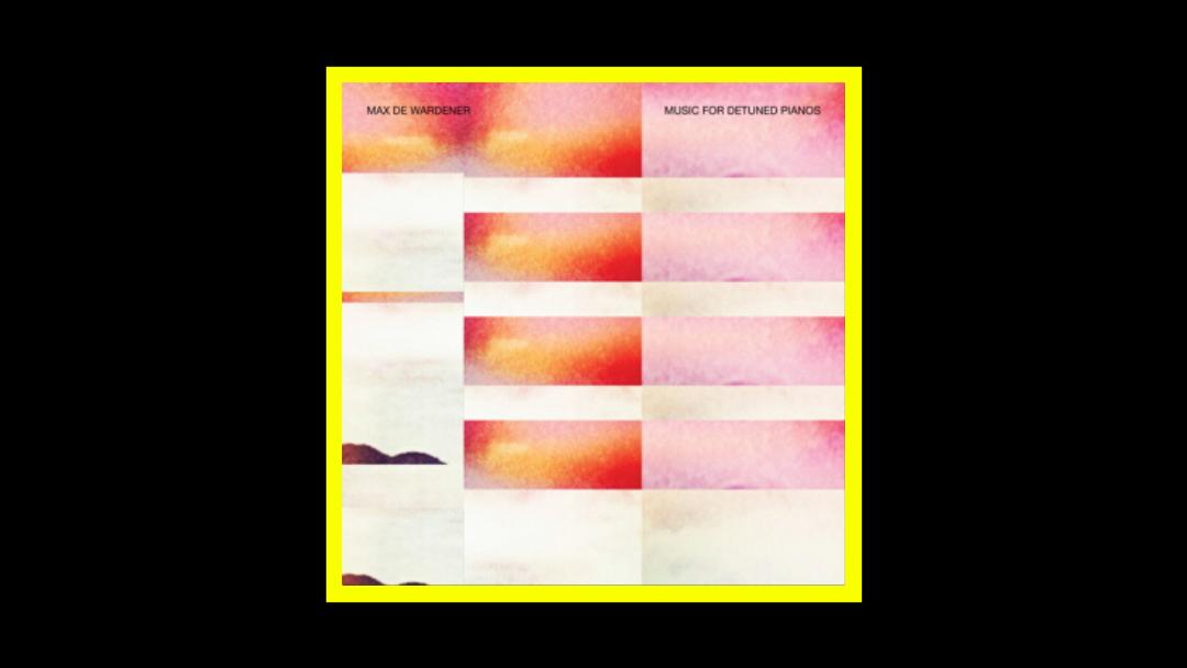 Max de Wardener – Music For Detuned Pianos Radioaktiv