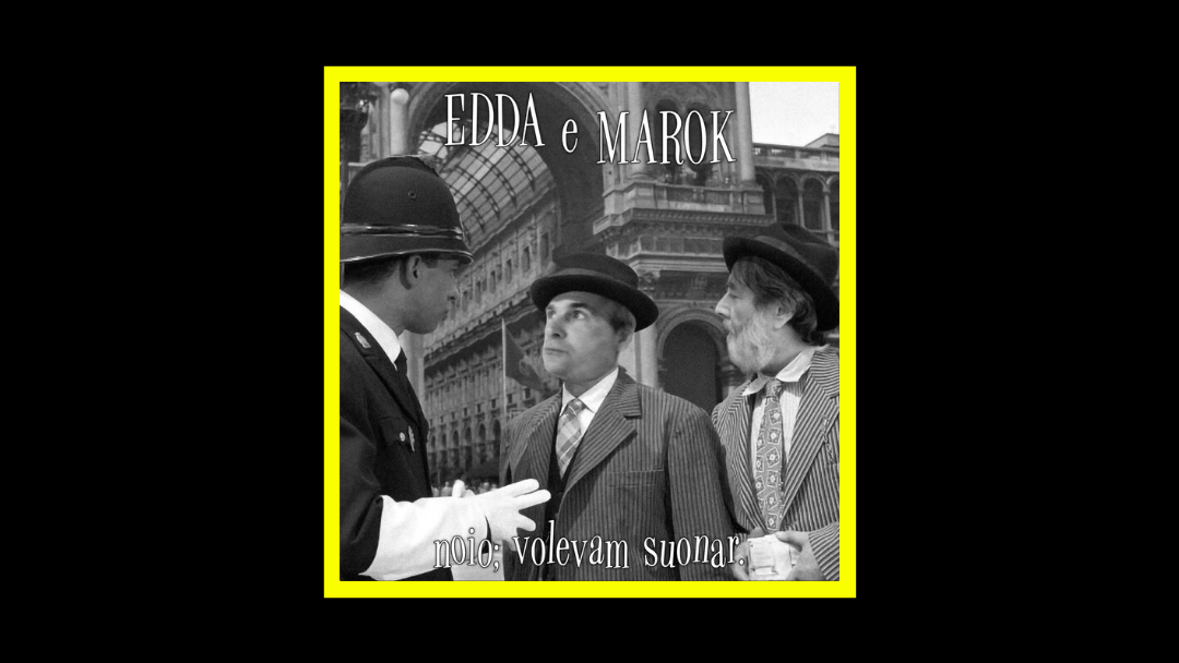 Edda e Marok – Noio; volevam suonar.
