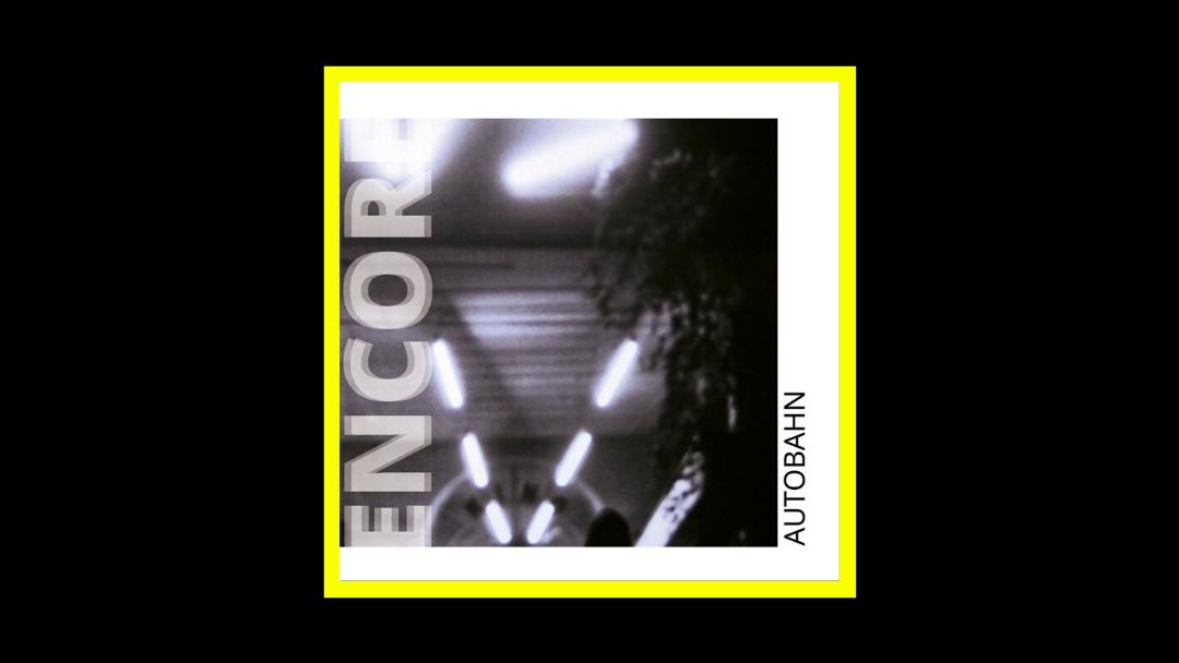 Encore - Autobahn Radioaktiv