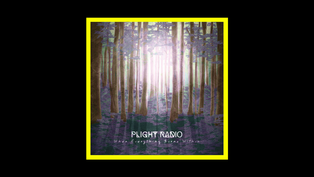 Plight Radio - When Everything Burns Within Radioaktiv