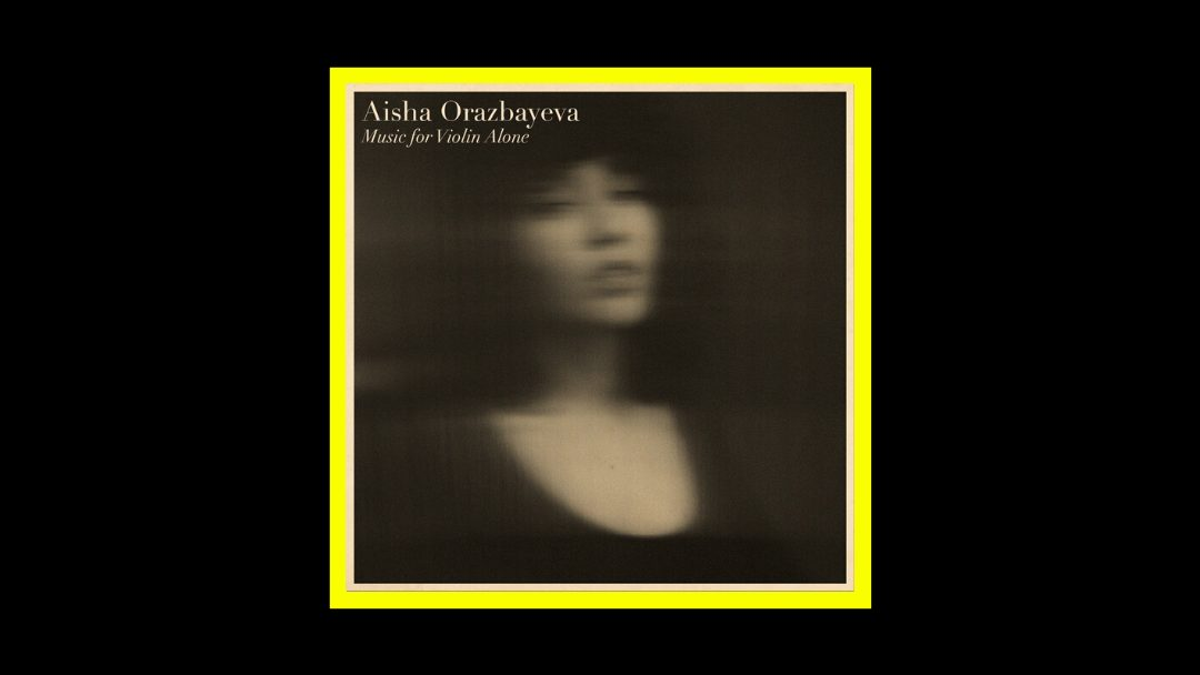 Aisha Orazbayeva – Music for Violin Alone