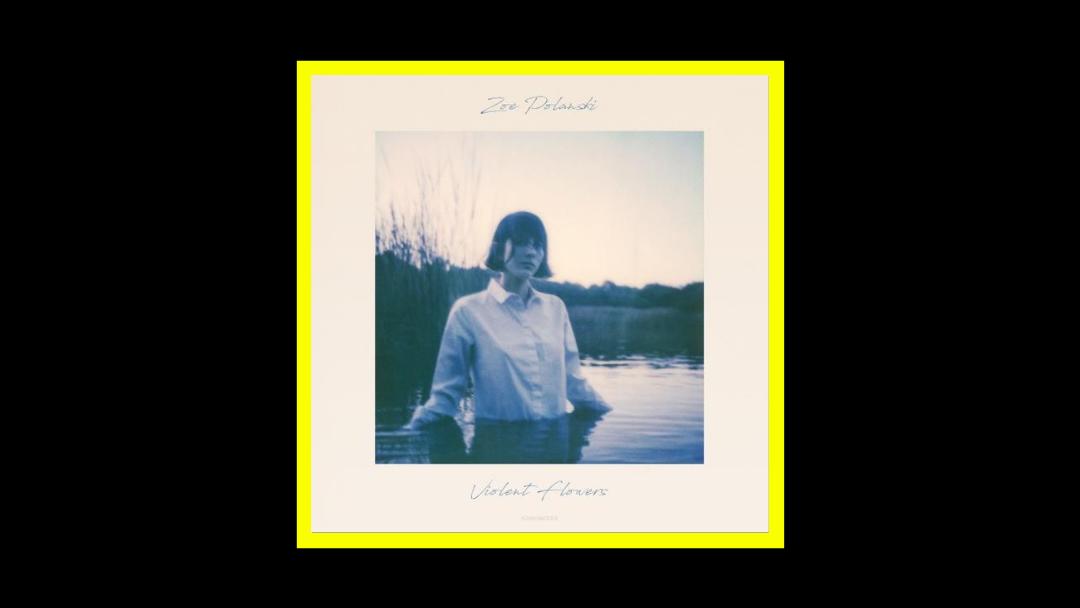 Zoe Polanski - Violent Flowers Radioaktiv