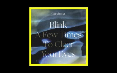 Grand River – Blink A Few Times To Clear Your Eyes