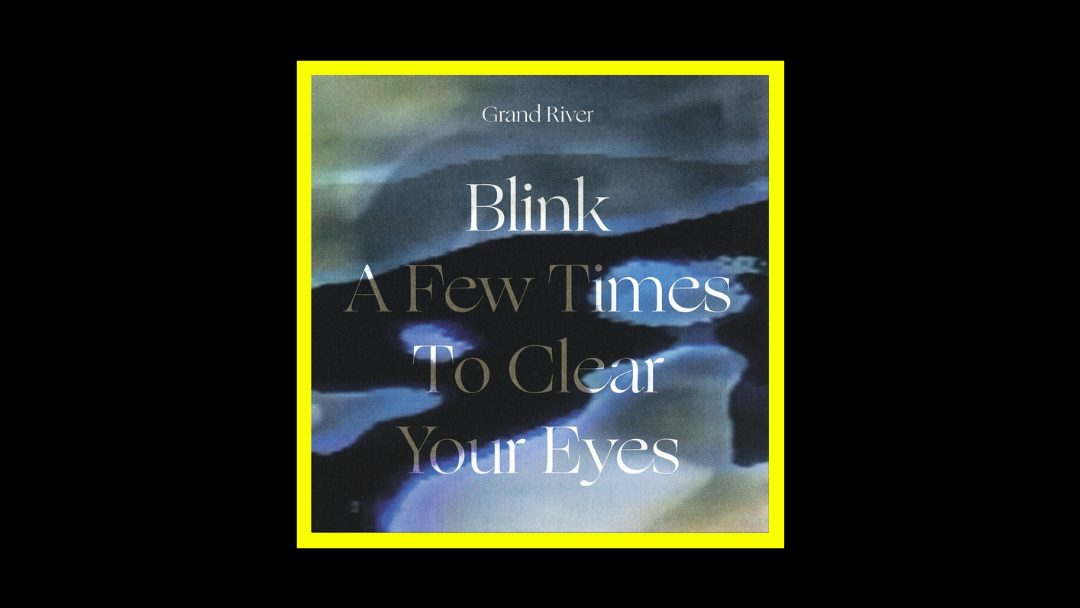 Grand River - Blink A Few Times To Clear Your Eyes Radioaktiv