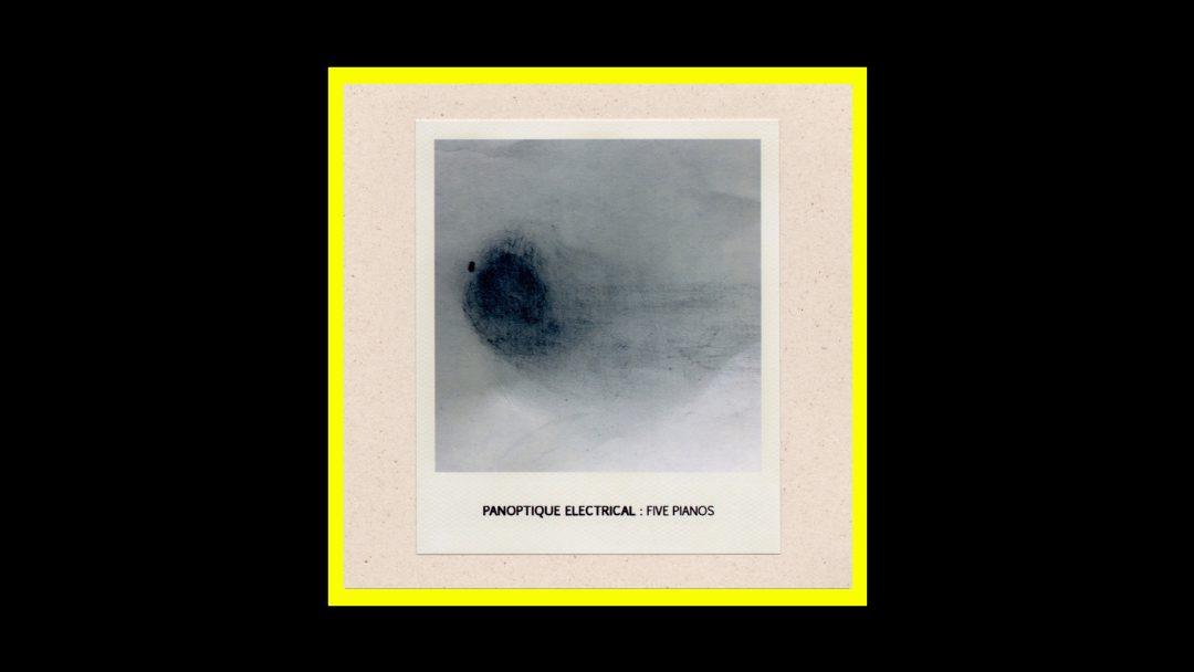 Panoptique Electrical - Five Pianos Radioaktiv