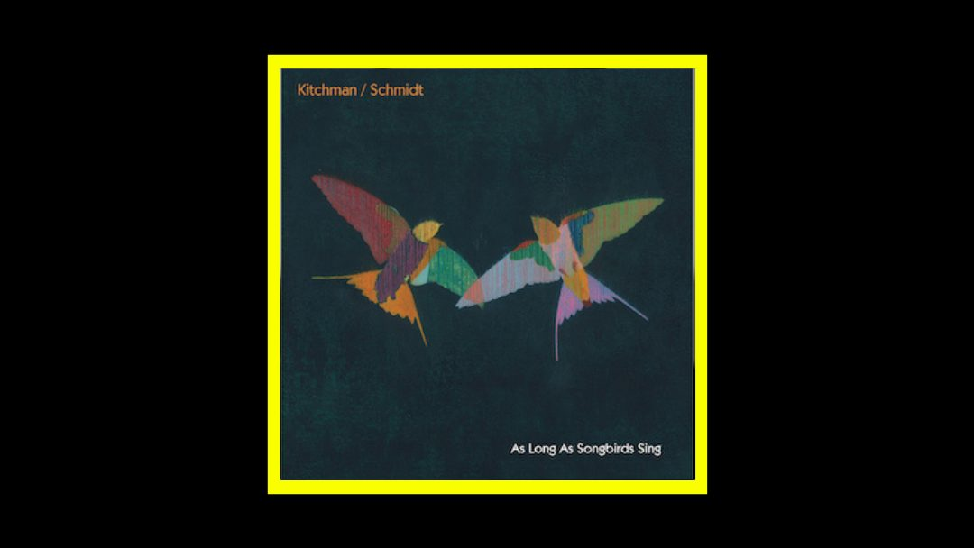 Kitchman Schmidt - As Long As Songbirds Sing Radioaktiv