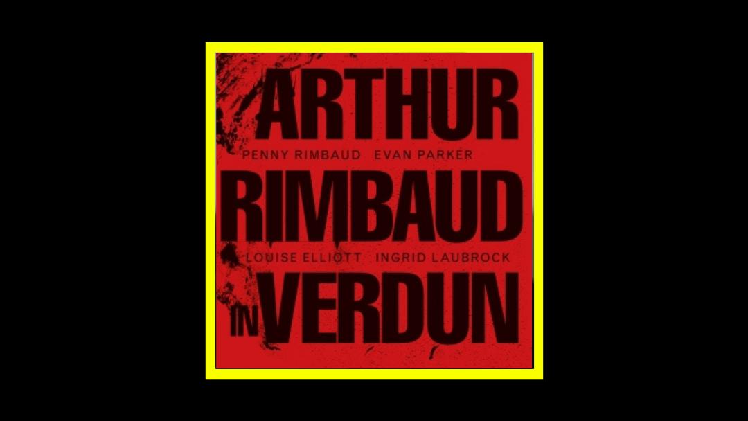 Penny Rimbaud - Arthur Rimbaud in Verdun Radioaktiv