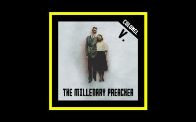 Colonel V. – The Millenary Preacher