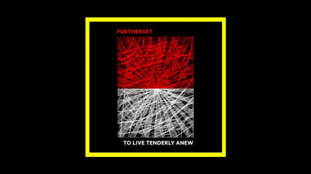 Furtherset - To Live Tenderly Anew Radioaktiv