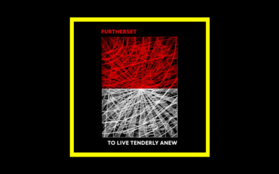 Furtherset – To Live Tenderly Anew