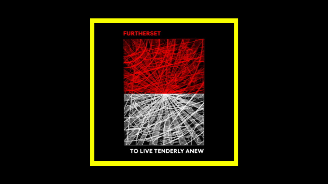 Furtherset - To Live Tenderly Anew Radioaktiv