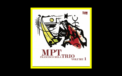 Francisco Mela – MPT Trio Volume 1