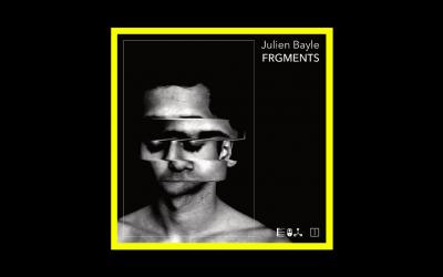 Julien Bayle – FRGMENTS