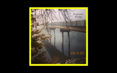 Perpetual Bridge – Upon the Deep