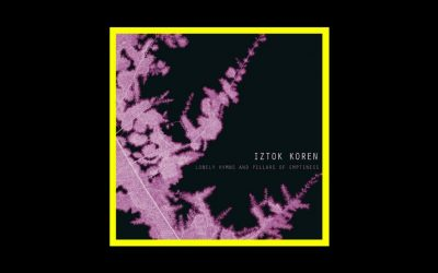 Iztok Koren – Lonely Hymns And Pillars Of Emptiness