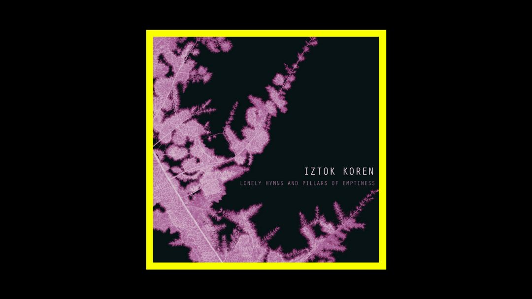 Iztok Koren - Lonely Hymns And Pillars Of Emptiness Radioaktiv