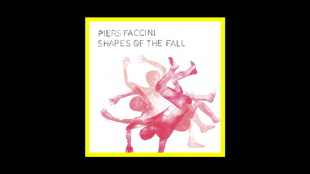 Piers Faccini - Shapes Of The Fall Radioaktiv