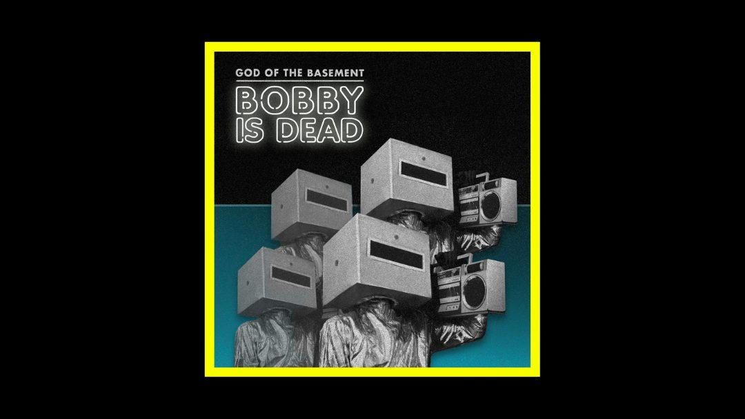 God Of The Basement – Bobby is Dead