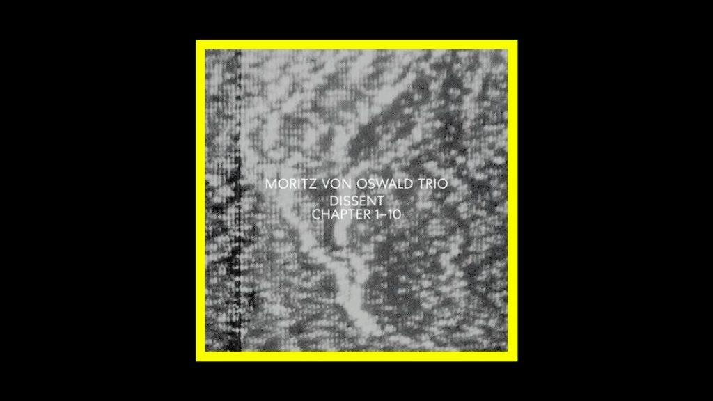 Moritz von Oswald Trio - Dissent Radioaktiv