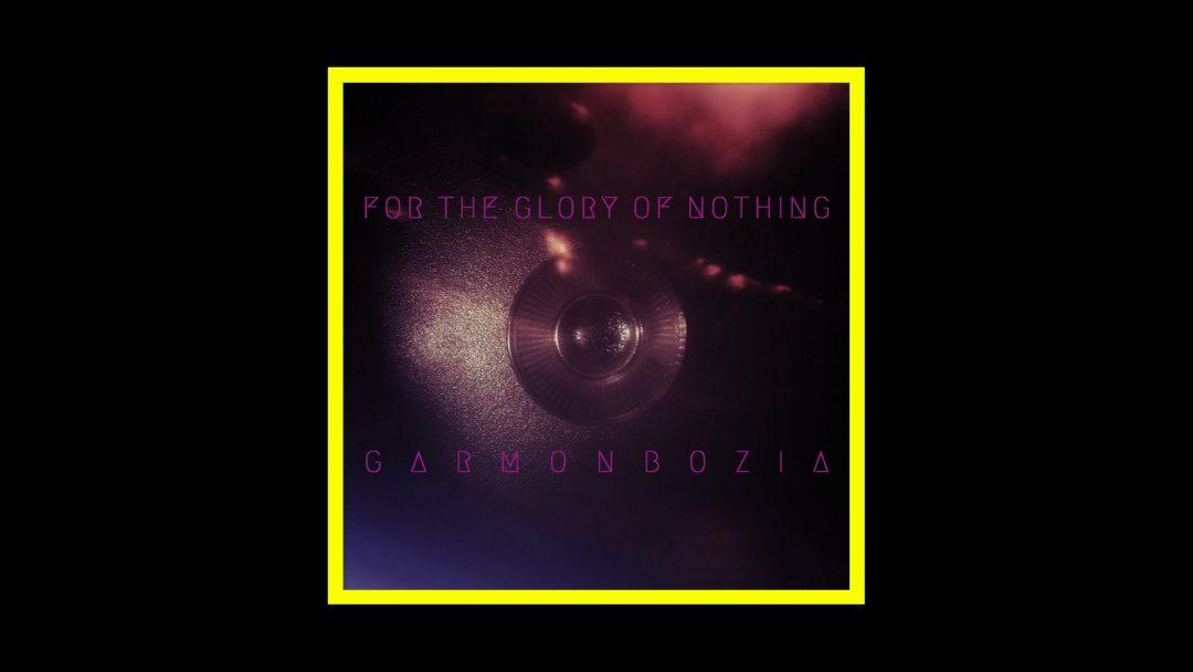 For The Glory Of Nothing - Garmonbozia Radioaktiv